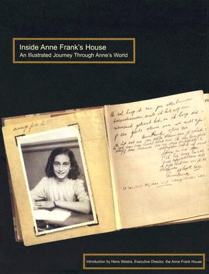 Inside Anne Frank's House: An Illustrated Journey Through Anne's World - Westra, Hans, and Overlook Press (Creator)