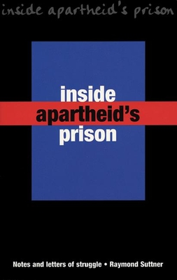Inside Apartheid's Prison: Notes and Letters of Struggle - Suttner, Raymond