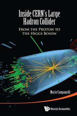 Inside Cern's Large Hadron Collider: From The Proton To The Higgs Boson - Campanelli, Mario