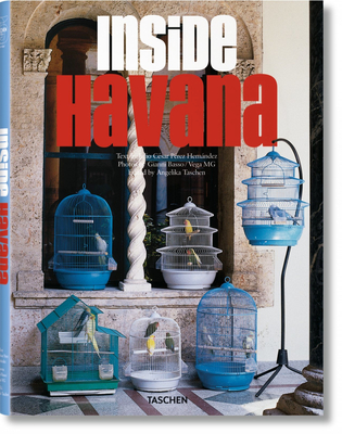 Inside Havana - Taschen, Angelika, Dr. (Editor), and Hernandez, Julio Cesar Perez (Text by), and Basso, Gianni (Photographer)
