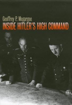 Inside Hitler's High Command - Megargee, Geoffrey P
