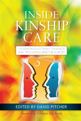 Inside Kinship Care: Understanding Family Dynamics and Providing Effective Support - Pitcher, David (Editor), and Broad, Bob (Contributions by), and Young, Sadie (Contributions by)