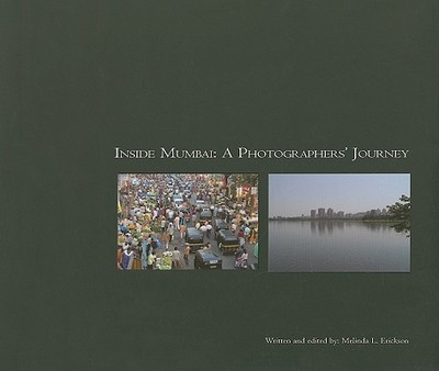 Inside Mumbai: A Photographer's Journey - Erickson, Melinda, and Bahree, Sunil (Photographer), and Blair, Jon (Photographer)