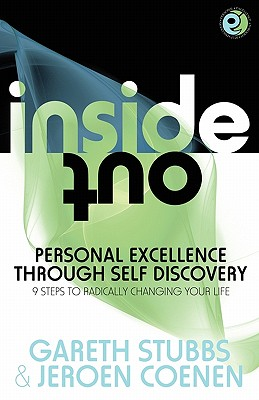 Inside Out - Personal Excellence Through Self Discovey - 9 Steps to Radically Change Your Life Using Nlp, Personal Development, Philosophy and Action for True Success, Value, Love and Fulfilment - Stubbs, Gareth, and Coenen, Jeroen