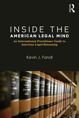 Inside the American Legal Mind: An International Practitioner Guide to American Legal Reasoning - Fandl, Kevin J