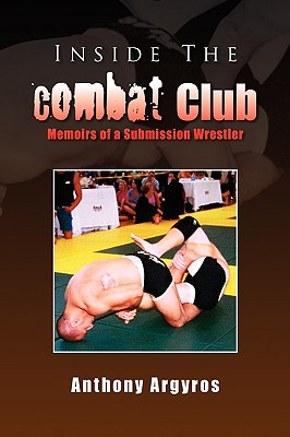 Inside the Combat Club - Argyros, Anthony