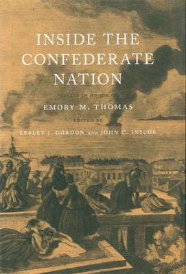 Inside the Confederate Nation: Essays in Honor of Emory M. Thomas - Gordon, Lesley J (Editor)