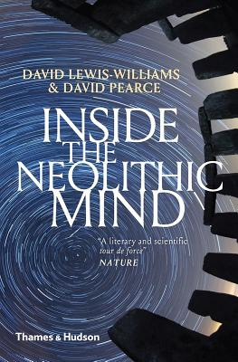 Inside the Neolithic Mind: Consciousness, Cosmos and the Realm of the Gods - Lewis-Williams, David, and Pearce, David