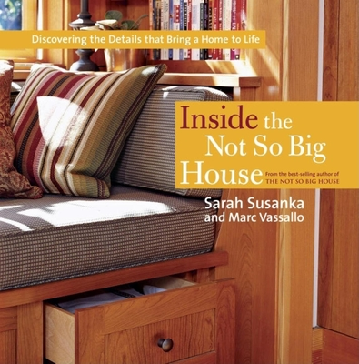 Inside the Not So Big House: Discovering the Details That Bring a Home to Life - Susanka, Sarah, and Vassallo, Marc