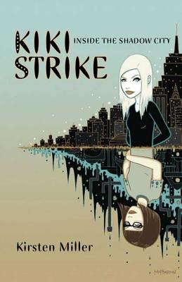 Inside the Shadow City: Kiki Strike - Miller, Kirsten