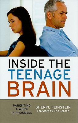 Inside the Teenage Brain: Parenting a Work in Progress - Feinstein, Sheryl