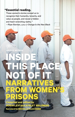 Inside This Place, Not of It: Narratives from Women's Prisons - Waldman, Ayelet (Editor), and Levi, Robin (Editor), and Alexander, Michelle (Foreword by)