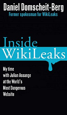 Inside WikiLeaks: My Time with Julian Assange at the World's Most Dangerous Website - Domscheit-Berg, Daniel, and Chase, Jefferson (Translated by), and Klopp, Tina