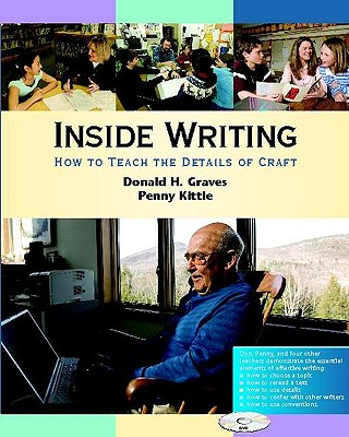 Inside Writing: How to Teach the Details of Craft - Graves, Donald H, and Kittle, Penny