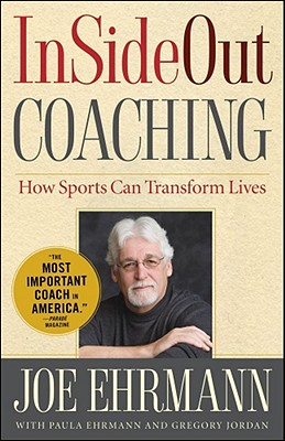 InSideOut Coaching: How Sports Can Transform Lives - Ehrmann, Joe, and Ehrmann, Paula, and Jordan, Gregory