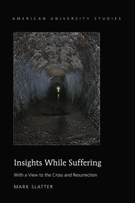 Insights While Suffering: With a View to the Cross and Resurrection - Slatter, Mark