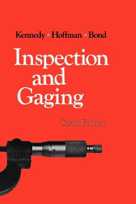 Inspection and Gaging - Kennedy, Clifford W, and Hoffman, Edward G, and Bond, Steven D