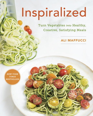 Inspiralized: Turn Vegetables Into Healthy, Creative, Satisfying Meals: A Cookbook - Maffucci, Ali