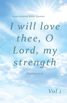 Inspirational Bible Quotes: I will love thee, O Lord, my strength: A discreet internet password organizer (password book) - Clark, Ceri