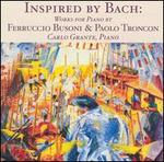 Inspired by Bach: Works for Piano by Ferruccio Busoni & Paolo Troncon