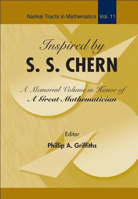 Inspired by S. S. Chern: A Memorial Volume in Honor of a Great Mathematician - Griffiths, Phillip A (Editor)