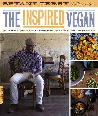 Inspired Vegan: Seasonal Ingredients, Creative Recipes, Mouthwatering Menus - Terry, Bryant