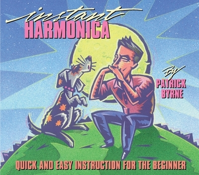 Instant Harmonica: Quick and Easy Instruction for the Beginner - Byrne, Patrick