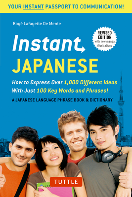 Instant Japanese: How to Express Over 1,000 Different Ideas with Just 100 Key Words and Phrases! (a Japanese Language Phrasebook & Dictionary) Revised Edition - De Mente, Boye Lafayette