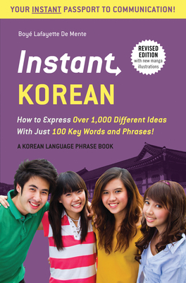 Instant Korean: How to Express Over 1,000 Different Ideas with Just 100 Key Words and Phrases! (a Korean Language Phrasebook & Dictionary) - De Mente, Boye Lafayette, and Kim, Woojoo (Revised by)