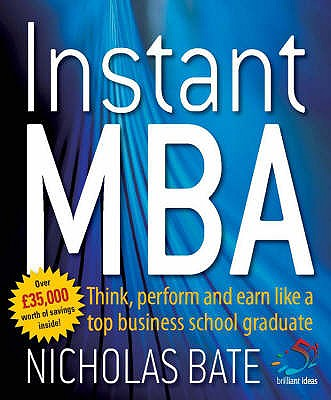 Instant MBA: Think, perform and earn like a top business school graduate - Bate, Nicholas