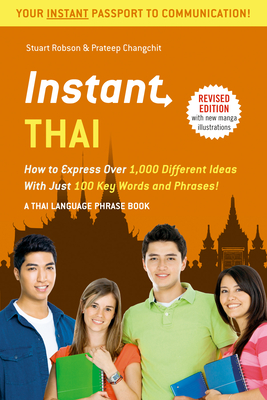 Instant Thai: How to Express 1,000 Different Ideas with Just 100 Key Words and Phrases! (Thai Phrasebook & Dictionary) - Robson, Stuart, and Changchit, Prateep, and Rattanakhemakorn, Jintana (Revised by)