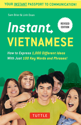 Instant Vietnamese: How to Express 1,000 Different Ideas with Just 100 Key Words and Phrases! (Vietnamese Phrasebook & Dictionary) - Brier, Sam, and Doan, Linh