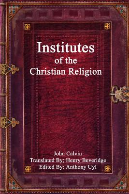 Institutes of the Christian Religion - Calvin, John
