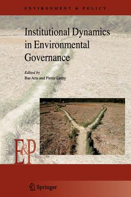 Institutional Dynamics in Environmental Governance - Arts, Bas (Editor), and Leroy, Pieter (Editor)