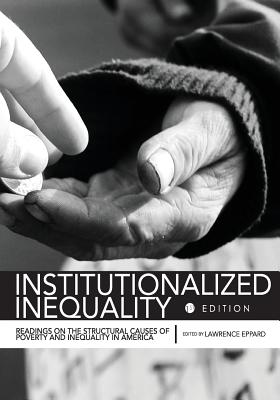 Institutionalized Inequality: Readings on the Structural Causes of Poverty and Inequality in America - Eppard, Lawrence (Editor)