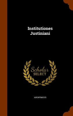 Institutiones Justiniani - Anonymous