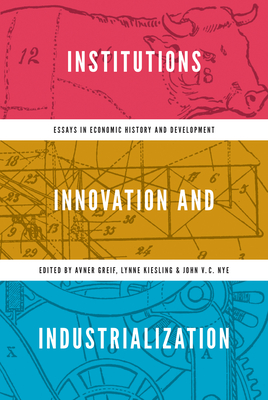 Institutions, Innovation, and Industrialization: Essays in Economic History and Development - Greif, Avner (Editor)