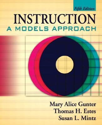 Instruction: A Models Approach - Gunter, Mary Alice, and Estes, Thomas H, and Mintz, Susan L