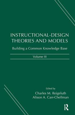 Instructional-Design Theories and Models, Volume III: Building a Common Knowledge Base - Reigeluth, Charles M (Editor), and Carr-Chellman, Alison A, Dr. (Editor)