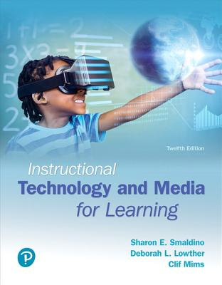 Instructional Technology and Media for Learning - Smaldino, Sharon, and Lowther, Deborah, and Mims, Clif
