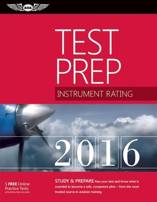 Instrument Rating Test Prep 2016 Book and Tutorial Software Bundle: Study & Prepare: Pass Your Test and Know What Is Essential to Become a Safe, Competent Pilot a from the Most Trusted Source in Aviation Training - ASA Test Prep Board