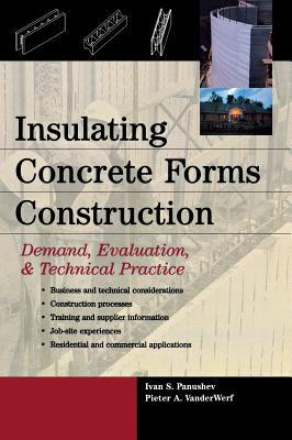 Insulating Concrete Forms Construction: Demand, Evaluation, & Technical Practice - Panushev, Ivan S, MR