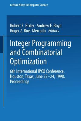 Integer Programming and Combinatorial Optimization: 6th International Ipco Conference Houston, Texas, June 22-24, 1998 Proceedings - Bixby, Robert E (Editor), and Boyd, Andrew E (Editor), and Rios-Mercado, Roger Z (Editor)