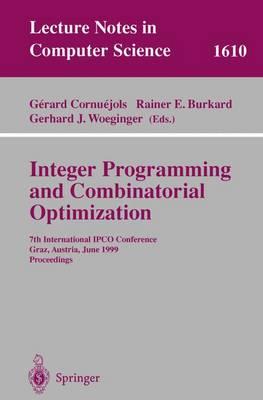 Integer Programming and Combinatorial Optimization: 7th International Ipco Conference, Graz, Austria, June 9-11, 1999, Proceedings - Cornuejols, Gerard (Editor), and Burkard, Rainer E (Editor), and Woeginger, Gerhard J (Editor)