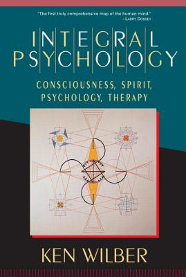 Integral Psychology: Consciousness, Spirit, Psychology, Therapy - Wilber, Ken