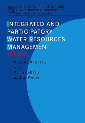 Integrated and Participatory Water Resources Management - Theory - Soncini-Sessa, Rodolfo, and Weber, Enrico, and Castelletti, Andrea