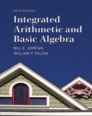 Integrated Arithmetic and Basic Algebra - Jordan, Bill E., and Palow, William P.