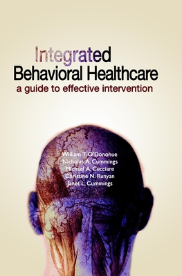 Integrated Behavioral Health Care: A Guide to Effective Intervention - O'Donohue, William T, Dr., PhD