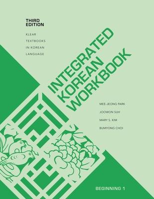 Integrated Korean Workbook: Beginning 1, Third Edition - Park, Mee-Jeong, and Suh, Joowon, and Kim, Mary Shin