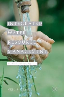 Integrated Water Resource Management: An Interdisciplinary Approach - Grigg, Neil S